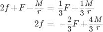 { \begin{align} 2f+F-\frac{M}{r} &=\ \frac{1}{3}F+\frac{1}{3}\frac{M}{r} \\ 2f &=\ -\frac{2}{3}F+\frac{4}{3}\frac{M}{r} \end{align} }