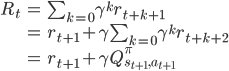 { \begin{align} R_t &= \sum_{k=0} \gamma^k r_{t+k+1} \\ &= r_{t+1} + \gamma \sum_{k=0} \gamma^k r_{t+k+2} \\ &= r_{t+1} + \gamma Q_{s_{t+1}, a_{t+1}}^{\pi} \end{align} }