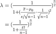 { \begin{eqnarray} \lambda & = & (\frac{1}{1+(\frac{\bar{x}-\mu_0}{s/\sqrt{n-1}}\cdot \frac{1}{\sqrt{n-1}})^2})^{\frac{n}{2}} \\  & = & (\frac{1}{1+\frac{t^2}{n-1}})^{\frac{n}{2}} \end{eqnarray} }
