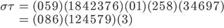 { \begin{eqnarray} \sigma\tau & = & (0\ 5\ 9)(1\ 8\ 4\ 2\ 3\ 7\ 6)(0\ 1)(2\ 5\ 8)(3\ 4\ 6\ 9\ 7) \\  & = & (0\ 8\ 6)(1\ 2\ 4\ 5\ 7\ 9)(3) \\ \end{eqnarray} }