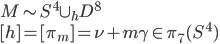 { M \sim S^4 \cup_{h} D^8 \\ [h] = [ \pi_m ] = \nu + m \gamma \in \pi_7(S^4) }