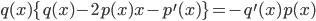 { q(x) \{ q(x) -2p(x) x - p^{\prime} (x) \} = - q^{\prime} (x) p(x) }