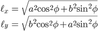 { \displaystyle   \begin{eqnarray}     \ell_{x} & = & \sqrt{a^{2}\cos^{2}{\phi} + b^{2}\sin^{2}{\phi}}\\     \ell_{y} & = & \sqrt{b^{2}\cos^{2}{\phi} + a^{2}\sin^{2}{\phi}}   \end{eqnarray} }