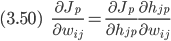 { \displaystyle (3.50) \ \ \ \ \ \  \frac{\partial J_p}{\partial w_{ij}} = \frac{\partial J_p}{\partial h_{jp}} \frac{\partial h_{jp}}{\partial w_{ij}} }