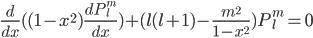 { \displaystyle \frac{d}{dx}((1-x^{2})\frac{dP_l^m}{dx})+(l(l+1)-\frac{m^2}{1-x^2}) P_l^m =0 }