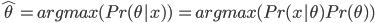 { \displaystyle \hat{\theta} = argmax(Pr(\theta|x)) \ = argmax(Pr(x | \theta) Pr(\theta)) }