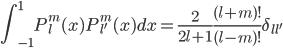 { \displaystyle \int_{-1}^{1} P_l^m (x) P_{l'}^m (x) dx = \frac{2}{2l+1} \frac{(l+m)!}{(l-m)!} \delta_{ll'} }