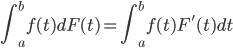{ \displaystyle \int_{a}^{b} f(t)dF(t) = \int_{a}^{b} f(t)F'(t)dt }