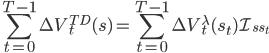 { \displaystyle \sum_{t=0}^{T-1} \Delta V^{TD}_t (s) = \sum_{t=0}^{T-1} \Delta V^{\lambda}_t (s_t) \mathcal{I}_{ss_t} }