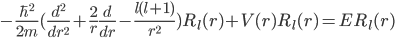 { \displaystyle -\frac{\hbar^2}{2m} ( \frac{d^2}{dr^2} + \frac{2}{r} \frac{d}{dr} - \frac{l(l+1)}{r^2} )R_l (r) + V(r)R_l (r) = ER_l (r) }