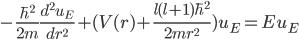 { \displaystyle -\frac{\hbar^2}{2m} \frac{d^2 u_E}{dr^2} + (V(r) + \frac{l(l+1)\hbar^2}{2mr^2})u_E = Eu_E }