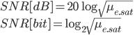 { \displaystyle SNR[dB] =20\log\sqrt{\mu_{e.sat}} \\ SNR[bit] =\log_2\sqrt{\mu_{e.sat}} }