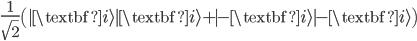 { \frac{1}{\sqrt{2}}\left(|\textbf{i}\rangle|\textbf{i}\rangle + |-\textbf{i}\rangle|-\textbf{i}\rangle\right) }