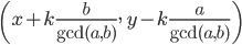 { \left(x+k{\frac  {b}{\gcd(a,b)}},\ y-k{\frac  {a}{\gcd(a,b)}}\right) }