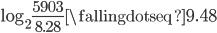 { \log_2\frac{5903}{8.28} \fallingdotseq 9.48}