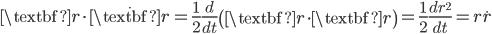 { \textbf{r} \cdot \dot{\textbf{r}} = \frac{1}{2}\frac{d}{dt}\left(\textbf{r} \cdot \textbf{r}\right) = \frac{1}{2}\frac{dr^2}{dt} = r\dot{r} }