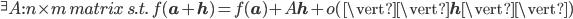 { {}^\exists A : n \times m \, matrix \quad s.t. \quad f({\bf a} + {\bf h}) = f({\bf a}) + A {\bf h} + o(\vert\vert {\bf h} \vert\vert) }