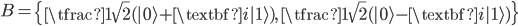 { B = \left\{\tfrac{1}{\sqrt{2}}(|0\rangle+\textbf{i}|1\rangle),\,\tfrac{1}{\sqrt{2}}(|0\rangle-\textbf{i}|1\rangle)\right\} }