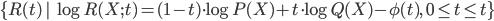 {\{R(t)\,|\,\log R(X;t) = (1 - t) \cdot \log P(X) + t \cdot \log Q(X) - \phi(t),\quad 0 \le t \le t\}}
