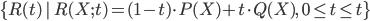 {\{R(t)\,|\,R(X;t) = (1 - t) \cdot P(X) + t \cdot Q(X),\quad 0 \le t \le t\}}