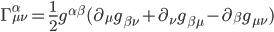 {\Gamma^{\alpha}_{\mu\nu} = \frac{1}{2}g^{\alpha\beta}(\partial_{\mu}g_{\beta\nu} + \partial_{\nu}g_{\beta\mu} - \partial_{\beta}g_{\mu\nu})}