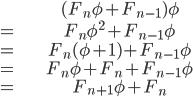 {\begin{align}   & (F_n\phi + F_{n-1})\phi \\   =& F_n\phi^2 + F_{n-1}\phi \\   =& F_n(\phi + 1) + F_{n-1}\phi \\   =& F_n\phi + F_n + F_{n-1}\phi \\   =& F_{n+1}\phi + F_n \end{align}}