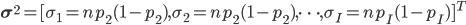 {\bf \sigma^2} = [\sigma_1 = np_2(1-p_2), \sigma_2 = np_2(1-p_2) , \cdots , \sigma_I = np_I(1-p_I)]^T