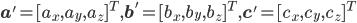 {\bf a}' = [a_x, a_y, a_z ]^T, {\bf b}' = [b_x, b_y, b_z ]^T, {\bf c}' = [c_x, c_y, c_z ]^T