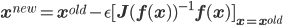 {\bf x}^{new} = {\bf x}^{old} - \epsilon [ {\bf J}({\bf f}({\bf x}))^{-1} {\bf f}({\bf x}) ]_{{\bf x} = {\bf x}^{old}}