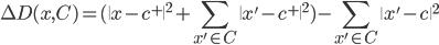 {\displaystyle   {\Delta}D(x, C) = (\|x - c^+\|^2 + \sum_{x' \in C}\|x' - c^+\|^2) - \sum_{x' \in C}\|x' - c\|^2 }