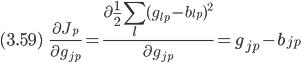 {\displaystyle (3.59) \ \ \ \  \frac{\partial J_{p}}{\partial g_{jp}} = \frac{\partial \frac{1}{2} \sum_l (g_{lp} - b_{lp})^{2}}{\partial g_{jp}} = g_{jp} - b_{jp} }