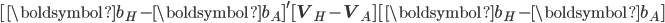 {\displaystyle [\boldsymbol{b}_H -\boldsymbol{b}_{A}]^\prime [\mathbf{V}_H-\mathbf{V}_A ] [\boldsymbol{b}_H - \boldsymbol{b}_A ] }