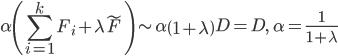 {\displaystyle \alpha \left( \sum_{i=1}^k F_i + \lambda \tilde{F} \right) \sim \alpha \left( 1 +\lambda \right) D = D, \quad \alpha = \frac{1}{1 + \lambda} }