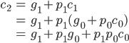 {\displaystyle \begin{align} c_2 &= g_1 + p_1c_1 \\ &= g_1 + p_1(g_0+p_0c_0) \\ &= g_1 + p_1g_0 + p_1p_0c_0 \end{align} }