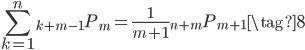 {\displaystyle \begin{equation} \sum_{k=1}^n {}_{k+m-1} P_m = \frac{1}{m+1} {}_{n+m} P_{m+1} \tag{8} \end{equation} }
