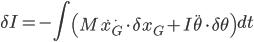 {\displaystyle \delta I = -\int \left(M\ddot{x_G}\cdot\delta x_G + I\ddot{\theta}\cdot\delta\theta\right)dt }