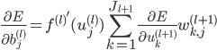{\displaystyle \frac{ \partial E }{ \partial b^{(l)}_j } = {f^{(l)}}' ( u^{(l)}_j ) \sum_{k=1}^{J_{l+1}} \frac{ \partial E }{ \partial u^{(l+1)}_k } w^{(l+1)}_{k, j} }
