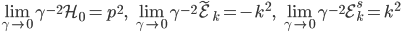 {\displaystyle \lim_{\gamma \to 0}\gamma^{-2}\mathcal{H}_0 = p^2,\quad \lim_{\gamma \to 0}\gamma^{-2}\tilde{\mathcal{E}}_k = -k^2,\quad \lim_{\gamma \to 0}\gamma^{-2}\mathcal{E}_k^s = k^2 }