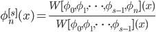 {\displaystyle \phi_n^{[s]}(x) = \frac{W[\phi_0,\phi_1,\dots,\phi_{s-1},\phi_n](x)}{W[\phi_0,\phi_1,\dots,\phi_{s-1}](x)} }