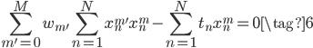 {\displaystyle \sum_{m'=0}^{M} w_{m'} \sum_{n=1}^{N} x_{n}^{m'} x_{n}^{m}-\sum_{n=1}^{N} t_{n} x_{n}^{m}=0\tag{6} }
