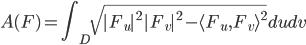 {\displaystyle A(F) = \int_D\sqrt{|F_u|^2|F_v|^2 - \langle F_u,F_v\rangle^2}dudv }