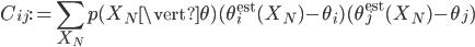 {\displaystyle C_{ij} := \sum_{X_N}p(X_N \vert \theta)(\theta^{\text{est}}_i(X_N) - \theta_i)(\theta^{\text{est}}_j(X_N) - \theta_j) }