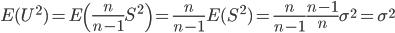 {\displaystyle E(U^2) = E \left( \frac{n}{n-1} S^2 \right) = \frac{n}{n-1} E(S^2) = \frac{n}{n-1} \frac{n-1}{n} \sigma^2 = \sigma^2 }