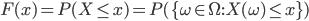 {\displaystyle F(x) = P(X \le x) = P(\{ \omega \in \Omega : X(\omega) \le x \}) }