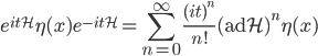 {\displaystyle e^{it\mathcal{H}}\eta(x)e^{-it\mathcal{H}} = \sum_{n=0}^{\infty}\frac{(it)^n}{n!}(\mathrm{ad}\mathcal{H})^n\eta(x) }