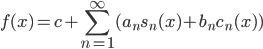 {\displaystyle f(x) = c + \sum_{n=1}^{\infty} ( a_{n}s_{n}(x) +  b_{n}c_{n}(x) ) }