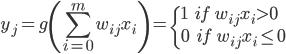{\displaystyle y_j = g \left(\sum^m_{i=0} w_{ij} x_i \right) =     \begin{cases}         1 \ \ \ \ if \ \  w_{ij} x_i > 0\\         0 \ \ \ \ if \ \  w_{ij} x_i \leq 0     \end{cases} }