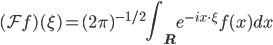 {\displaystyle (\mathcal{F}f)(\xi) = (2\pi)^{-1 / 2}\int_{\mathbf{R}}e^{-ix\cdot\xi}f(x)dx}