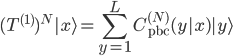 {\displaystyle (T^{(1)})^N|x\rangle = \sum_{y = 1}^LC_{\mathrm{pbc}}^{(N)}(y|x)|y\rangle}