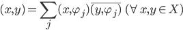 {\displaystyle (x,y) = \sum_j(x,\varphi_j)\overline{(y,\varphi_j)}\quad (\forall x,y \in X)}